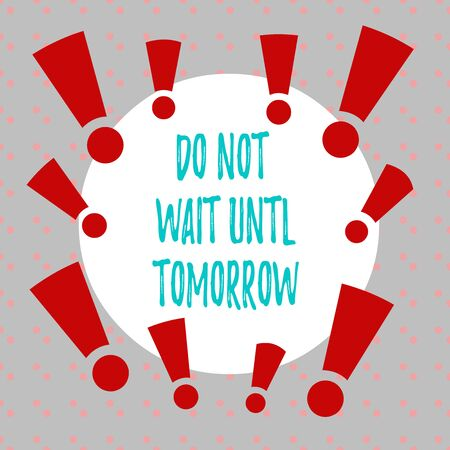 Word writing text Do Not Wait Until Tomorrow. Business photo showcasing needed to do it right away Urgent Better do now Asymmetrical uneven shaped format pattern object outline multicolour design Foto de archivo