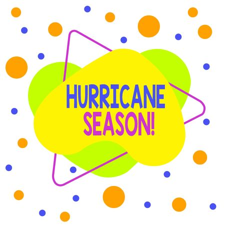 Word writing text Hurricane Season. Business photo showcasing time when most tropical cyclones are expected to develop Asymmetrical uneven shaped format pattern object outline multicolour design