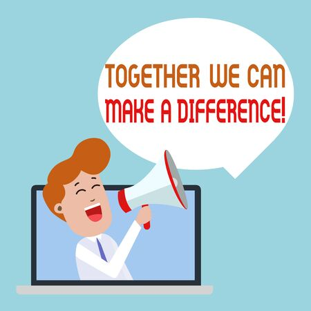Writing note showing Together We Can Make A Difference. Business concept for be very important some way in like team or group Man Speaking Through Laptop into Loudhailer Bubble Announce