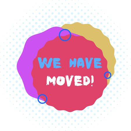 Word writing text We Have Moved. Business photo showcasing To go from one residence or location to another Relocate Asymmetrical uneven shaped format pattern object outline multicolour design