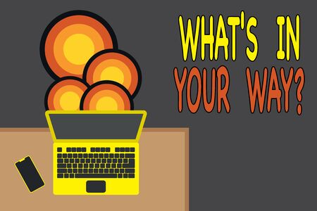 Handwriting text writing What S Is In Your Way question. Conceptual photo someone needs for a particular action Upper view office working place laptop lying wooden desk smartphone side
