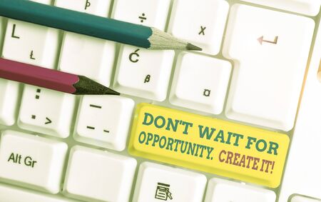 Word writing text Don T Wait For Opportunity Create It. Business photo showcasing work hard on yourself and begin from this moment White pc keyboard with empty note paper above white background key co