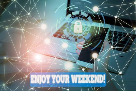 Text sign showing Enjoy Your Weekend. Business photo text wishing someone that something nice will happen at holiday Picture photo system network scheme modern technology smart device