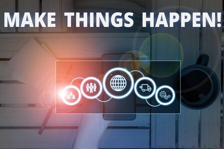 Conceptual hand writing showing Make Things Happen. Concept meaning you will have to make hard efforts in order to achieve it Picture photo network scheme with modern smart device