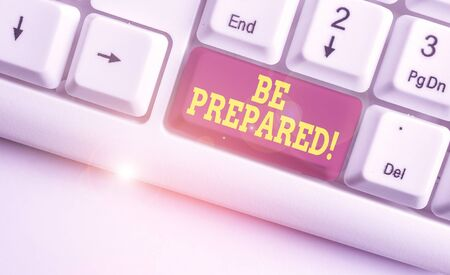 Text sign showing Be Prepared. Business photo text try be always ready to do or deal with something White pc keyboard with empty note paper above white background key copy space Stock fotó