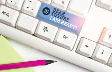 Text sign showing Dear Future I Am Ready. Business photo text suitable state for action or situation being fully prepared White pc keyboard with empty note paper above white background key copy space