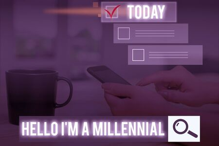 Conceptual hand writing showing Hello I M A Millennial. Concept meaning demonstrating reaching young adulthood in current century