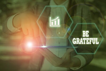 Word writing text Be Grateful. Business photo showcasing feeling or showing an appreciation for something received