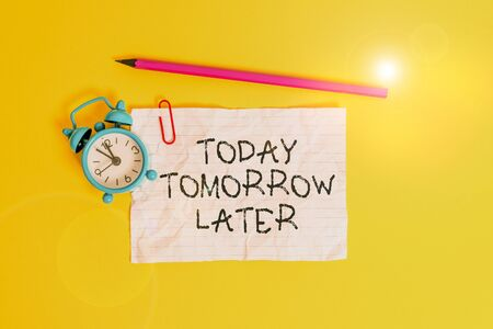 Conceptual hand writing showing Today Tomorrow Later. Concept meaning Presently Currently Future Soon Afterwards Following Metal alarm clock ccrushed sheet pencil colored background Stok Fotoğraf