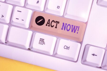 Text sign showing Act Now. Business photo showcasing fulfil the function or serve the purpose of Take action Do something White pc keyboard with empty note paper above white background key copy space