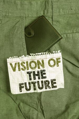 Writing note showing Vision Of The Future. Business concept for Seeing something Ahead a Clear Guide of Action Small wallet inside trouser front pocket near notation paper