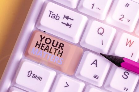 Text sign showing Your Health Matters. Business photo text good health is most important among other things White pc keyboard with empty note paper above white background key copy space