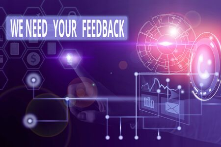Text sign showing We Need Your Feedback. Business photo showcasing criticism given to say can be done improvement Picture photo system network scheme modern technology smart device