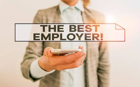 Handwriting text The Best Employer. Conceptual photo created workplace showing feel heard and empowered Business concept with mobile phone and business woman