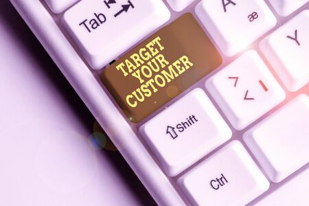 Word writing text Target Your Customer. Business photo showcasing Tailor Marketing Pitch Defining Potential Consumers White pc keyboard with empty note paper above white background key copy space