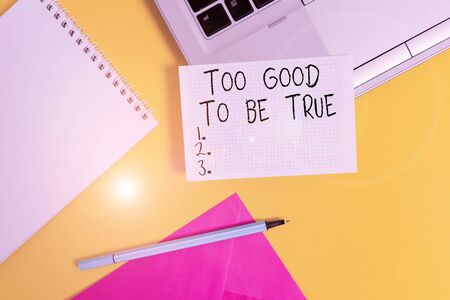 Conceptual hand writing showing Too Good To Be True. Concept meaning Extraordinarily Fantastic but Doubtful Unthinkable Laptop marker square sheet spiral notebook color background