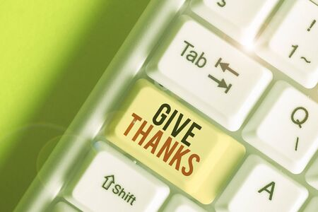 Writing note showing Give Thanks. Business concept for express gratitude or show appreciation Acknowledge the kindness