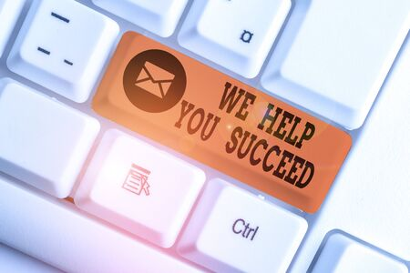 Word writing text We Help You Succeed. Business photo showcasing Aided Supported Funded someone to reach his dreams White pc keyboard with empty note paper above white background key copy space