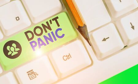Word writing text Don T Panic. Business photo showcasing to avoid sudden uncontrollable fear or anxiety Keep calm