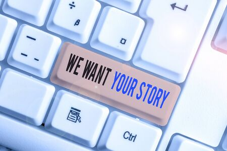 Text sign showing We Want Your Story. Business photo text Tell Us something a Glimpse About Your Life History White pc keyboard with empty note paper above white background key copy space Stok Fotoğraf