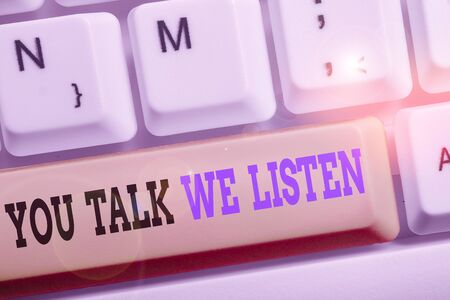 Text sign showing You Talk We Listen. Business photo text Two Way Communication Motivational Conversation