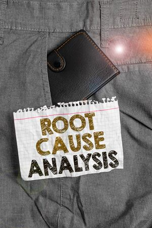 Writing note showing Root Cause Analysis. Business concept for Method of Problem Solving Identify Fault or Problem Small wallet inside trouser front pocket near notation paper