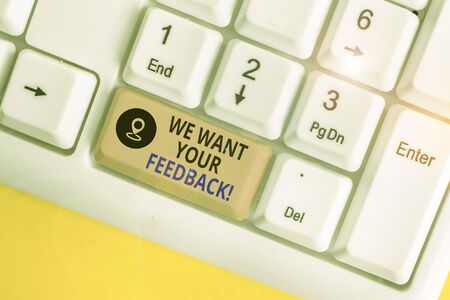 Writing note showing We Want Your Feedback. Business concept for criticism given someone say can be done for improvement White pc keyboard with note paper above the white background