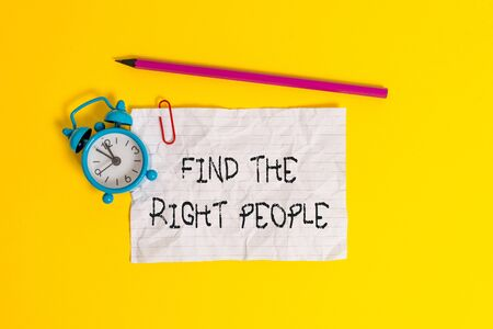 Conceptual hand writing showing Find The Right People. Concept meaning look for a Competent demonstrating Hire appropriate Staff Metal alarm clock ccrushed sheet pencil colored background Banco de Imagens