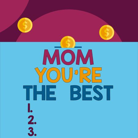 Handwriting text Mom You Re The Best. Conceptual photo Appreciation for your mother love feelings compliment Front view close up three penny coins icon one entering collecting box slot