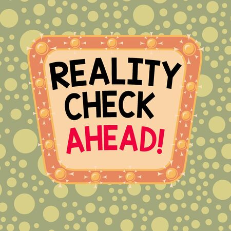 Text sign showing Reality Check Ahead. Business photo showcasing makes them recognize truth about situations or difficulties Asymmetrical uneven shaped format pattern object outline multicolour design