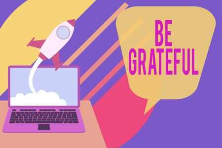 Word writing text Be Grateful. Business photo showcasing feeling or showing an appreciation for something received Successful rocket launching clouds out laptop background. Startup growing