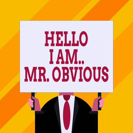 Conceptual hand writing showing Hello I Am Mrobvious. Concept meaning introducing yourself as pouplar or famous demonstrating Just man chest dressed dark suit tie holding big rectangle