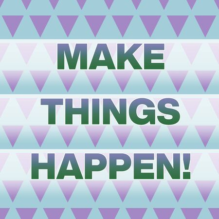 Text sign showing Make Things Happen. Business photo showcasing you will have to make hard efforts in order to achieve it Geometric Pattern Lilac Violet Upside Triangles Creative Blue Background