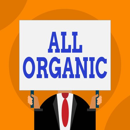 Word writing text All Organic. Business photo showcasing foods that have not been treated with synthetic pesticides Just man chest dressed dark suit tie no face holding blank big rectangle Stock Photo