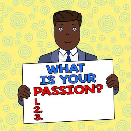 Conceptual hand writing showing What Is Your Passion Question. Concept meaning asking about his strong and barely controllable emotion Smiling Man Holding Suit Poster Board in Front of Himself