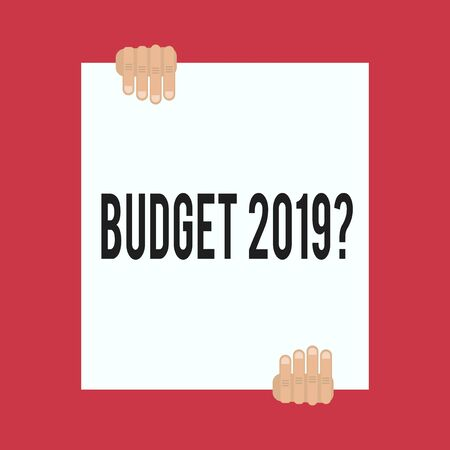 Word writing text Budget 2019 Question. Business photo showcasing estimate of income and expenditure for next year Two hands hold one big empty blank white paper placed on top and bottom