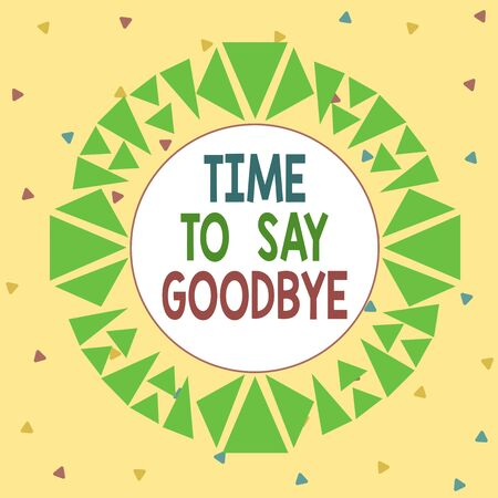 Word writing text Time To Say Goodbye. Business photo showcasing Bidding Farewell So Long See You Till we meet again Asymmetrical uneven shaped format pattern object outline multicolour design