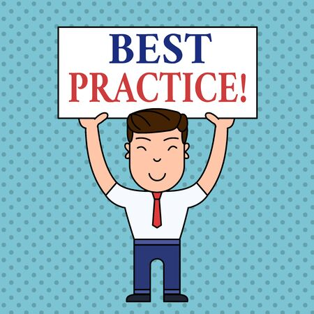 Writing note showing Best Practice. Business concept for commercial procedures accepted prescribed being correct Smiling Man Standing Holding Big Empty Placard Overhead with Both Hands