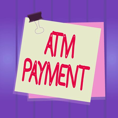 Writing note showing Atm Payment. Business concept for Cashless Payment made through portable electronic devices Paper stuck binder clip colorful background reminder memo office supply