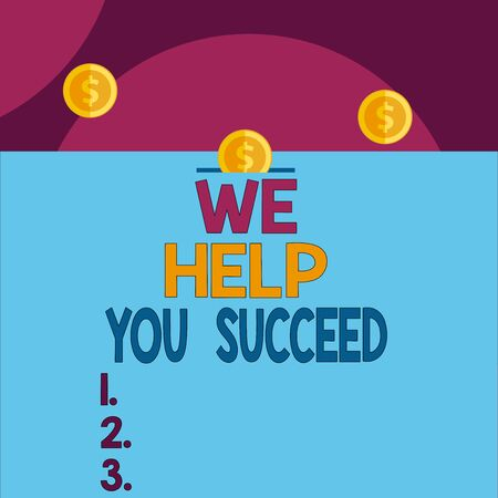 Handwriting text We Help You Succeed. Conceptual photo Aided Supported Funded someone to reach his dreams Front view close up three penny coins icon one entering collecting box slot