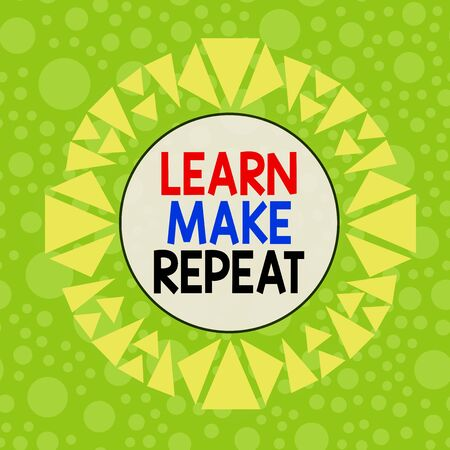 Conceptual hand writing showing Learn Make Repeat. Concept meaning Once you do it will be easy fast learner fix mistakes Asymmetrical uneven shaped pattern object multicolour design