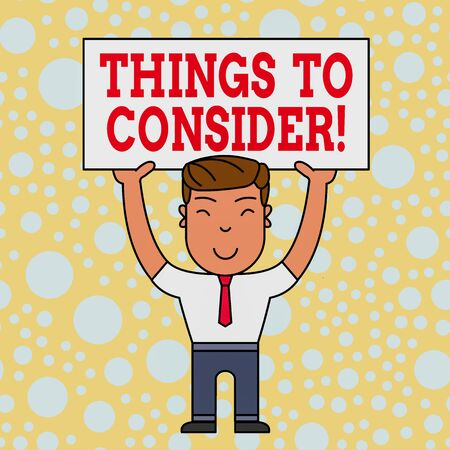 Word writing text Things To Consider. Business photo showcasing think about something carefully in order to make decision Smiling Man Standing Holding Big Empty Placard Overhead with Both Hands