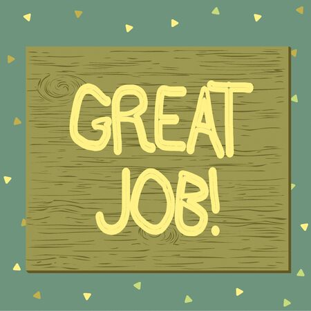 Text sign showing Great Job. Business photo text used praising someone for something they have done very well Square rectangle unreal cartoon wood wooden nailed stuck on coloured wall