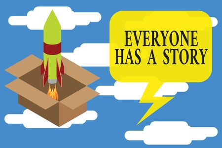 Conceptual hand writing showing Everyone Has A Story. Concept meaning Background storytelling telling your memories tales Fire launching rocket Starting up project Fuel inspiration