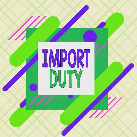 Writing note showing Import Duty. Business concept for tax imposed by a government on goods from other countries Asymmetrical format pattern object outline multicolor design