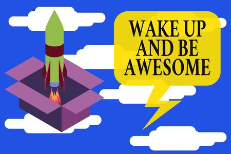 Conceptual hand writing showing Wake Up And Be Awesome. Concept meaning Rise up and Shine Start the day Right and Bright Fire launching rocket Starting up project Fuel inspiration
