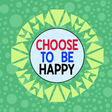 Conceptual hand writing showing Choose To Be Happy. Concept meaning Decide being in a good mood smiley cheerful glad enjoy Asymmetrical uneven shaped pattern object multicolour design Zdjęcie Seryjne