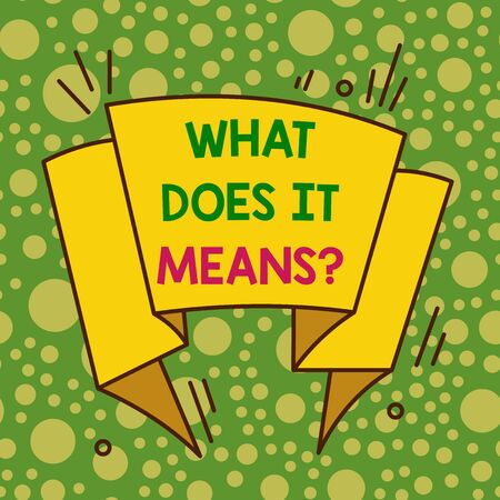 Writing note showing What Does It Means Question. Business concept for asking meaning something said and do not understand Asymmetrical uneven shaped pattern object multicolour design