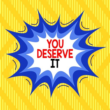 Text sign showing You Deserve It. Business photo showcasing Reward for something well done Deserve Recognition award Asymmetrical uneven shaped format pattern object outline multicolour design Stock Photo