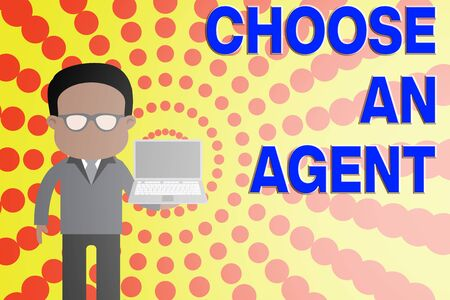 Conceptual hand writing showing Choose An Agent. Concept meaning Choose someone who chooses decisions on behalf of you Man in suit wearing eyeglasses holding open laptop photo Art